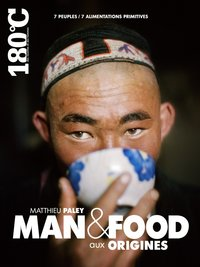 Man and food aux origines - 7 peuples, 7 alimentations primitives