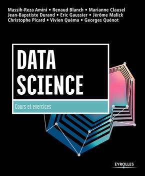 M.-R.Amini, R.Blanch, M.Clausel, J.-B.Durand, E.Gaussier, J.Malick, C.Picard, V.Quéma, G.Quénot- Data Science