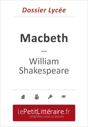 Macbeth - william shakespeare (dossier lycée)