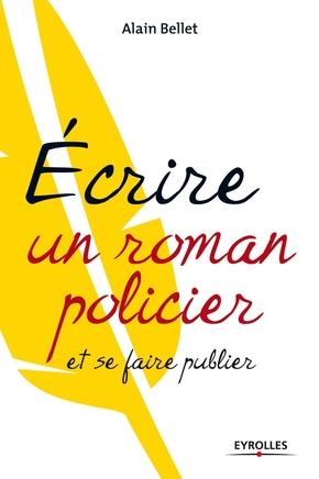 A.Bellet- Ecrire un roman policier