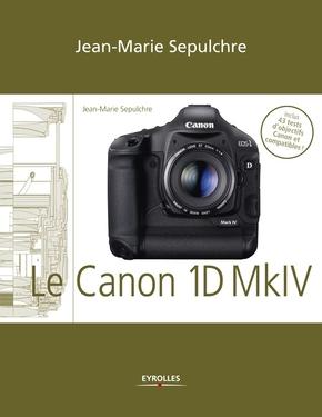 J.-M.Sepulchre- Le Canon EOS 1D Mark IV – Réglages, tests techniques et objectifs conseillés