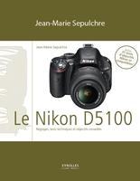 J.-M.Sepulchre - Le Nikon D5100 - Réglages, tests techniques et objectifs conseillés