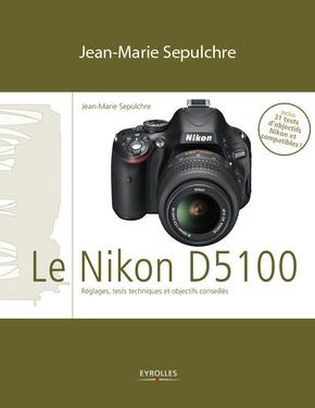 J.-M.Sepulchre- Le Nikon D5100 - Réglages, tests techniques et objectifs conseillés