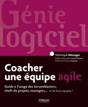 Véronique Messager Rota- Coacher une équipe agile guide à l'usage des scrummasters, chefs de projets, managers et de leurs équipes !