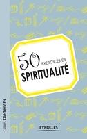 Gilles Diederichs - 50 exercices de spiritualité