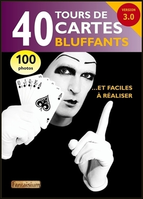 40 tours de cartes bluffants... et faciles à réaliser - version 3.0