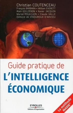 C.Coutenceau, F.Barbara, W.Everett, A.Gilliéron, X.Jacquin, M.Poullain, C.Valle, E.de Vigouroux d'Arvieu- Guide pratique de l'intelligence économique