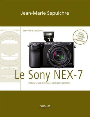 J.-M.Sepulchre- Le Sony NEX-7 - Réglages, tests techniques et objectifs conseillés