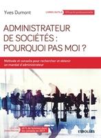 Y.Dumont - Administrateur de sociétés : pourquoi pas moi ?