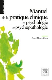 Manuel de la pratique clinique en psychologie et psychopathologie