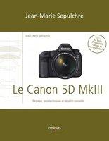 J.-M.Sepulchre - Le Canon 5D Mark III - Réglages, tests techniques et objectifs conseillés