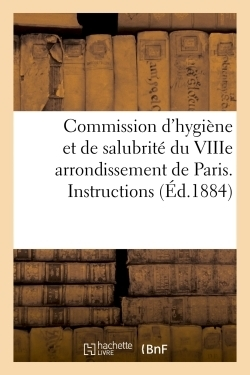 Commission d'hygiène et de salubrité du viiie arrondissement de paris. instructions relatives