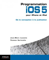 Programmation iOS 5 pour iPhone et iPad - De la conception à la publication