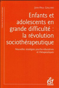 Enfants et adolescents en grande difficulte : la revolution sociotherapeutique
