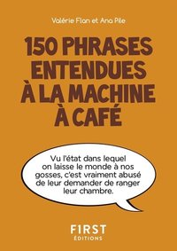 150 phrases entendues à la machine à café