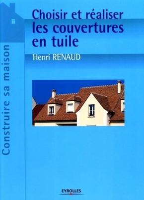 Henri Renaud- Choisir et réaliser les couvertures en tuile