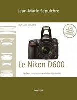 J.-M.Sepulchre - Le Nikon D600 - Réglages, tests techniques et objectifs conseillés