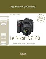 J.-M.Sepulchre - Le Nikon D7100 - Réglages, tests techniques et objectifs conseillés