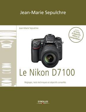 J.-M.Sepulchre- Le Nikon D7100 - Réglages, tests techniques et objectifs conseillés