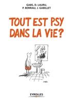 Gabs, P.Berriau, J.Gabillet, D.Lauru - Tout est psy dans la vie ?