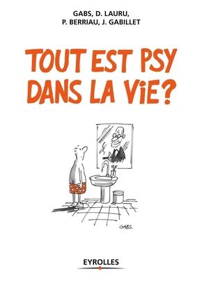 Gabs, P.Berriau, J.Gabillet, D.Lauru- Tout est psy dans la vie ?