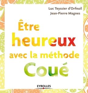 Luc Teyssier d'Orfeuil, Jean-Pierre Magnes- Etre heureux avec la methode coue