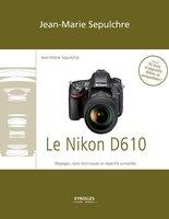 J.-M.Sepulchre - Le Nikon D610 - Réglages, tests techniques et objectifs conseillés