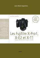 J.-M.Sepulchre - Les Fujifilm X-Pro1, X-E2 et X-T1 - Réglages, tests techniques et objectifs conseillés
