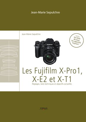 J.-M.Sepulchre- Les Fujifilm X-Pro1, X-E2 et X-T1 - Réglages, tests techniques et objectifs conseillés