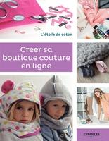 A.Bénonie, A.Malfilâtre - Créer sa boutique couture en ligne