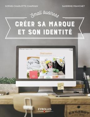 S.Franchet, S.-C.Chapman- Small Business - Créer sa marque et son identité
