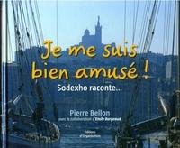 Pierre Bellon, Emily Borgeaud - Je me suis bien amusé ! sodexho raconte...