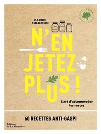 N'en jetez plus ! - l'art d'accommoder les restes