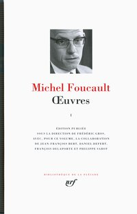 Michel Foucault - Oeuvres - Tome 1