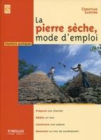 Christian Lassure - La pierre seche, mode d'emploi. preparer, edifier, construire, remonter