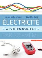 D.Fedullo, T.Gallauziaux - Electricité - Réaliser son installation électrique par soi-même
