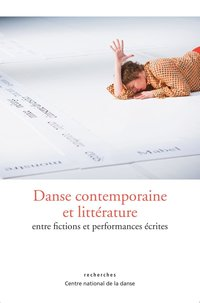 Danse contemporaine et litterature, entre fictions et performances ecrites