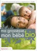 Claude Didierjean-Jouveau, Martine Laganier, Marie Touffet - Ma grossesse, mon bébé bio