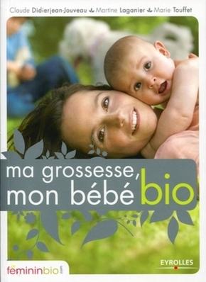 C.Didierjean-Jouveau, M.Laganier, M.Touffet- Ma grossesse, mon bébé bio