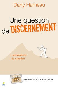 Une question de discernement. matthieu 7.1-12