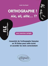 Orthographe ! aïe, ail, aille... !?