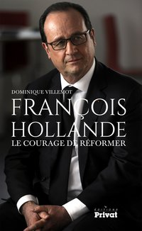 François Hollande - Le courage de réformer