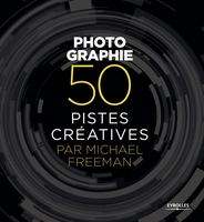 M.Freeman - Photographie - 50 pistes créatives par Michael Freeman