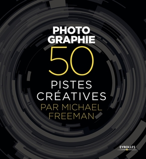 M.Freeman- Photographie - 50 pistes créatives par Michael Freeman