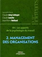 Claude Lévy-Leboyer, Claude Louche, Jean-Pierre Rolland - Rh : les apports de la psychologie du travail - Tome 2 - management des organisations