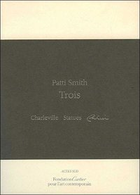Patti Smith - Trois - Charleville, Statues, Cahier