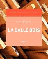Y.Benoit - La dalle bois