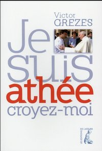 Je suis athee croyez moi
