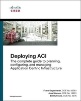 Deploying aci the complete guide to planning, configuring, and managing application centric infrastr