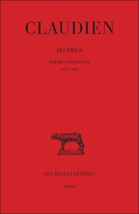 Œuvres. Tome iii, poèmes politiques (399-404)